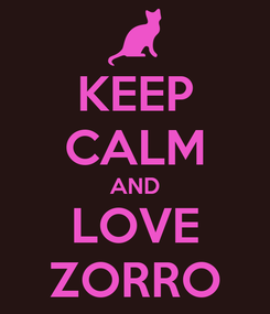 Poster: KEEP CALM AND LOVE ZORRO