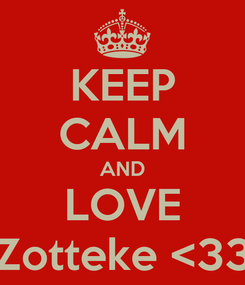 Poster: KEEP CALM AND LOVE Zotteke <33