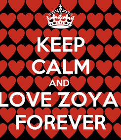 Poster: KEEP CALM AND  LOVE ZOYA  FOREVER
