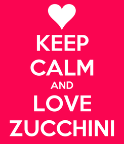 Poster: KEEP CALM AND LOVE ZUCCHINI