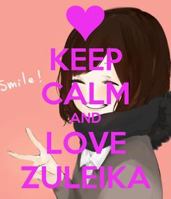 Poster: KEEP CALM AND LOVE ZULEIKA