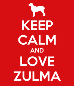 Poster: KEEP CALM AND LOVE ZULMA