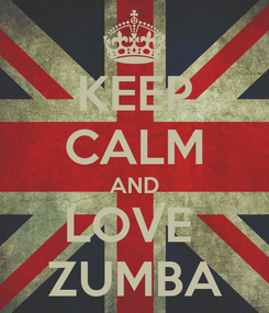 Poster: KEEP CALM AND LOVE  ZUMBA