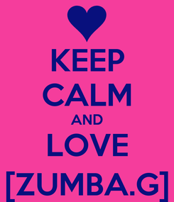 Poster: KEEP CALM AND LOVE [ZUMBA.G]