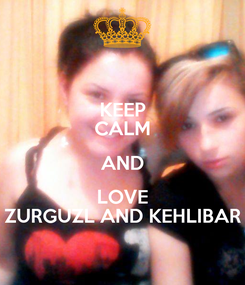 Poster: KEEP CALM AND LOVE ZURGUZL AND KEHLIBAR