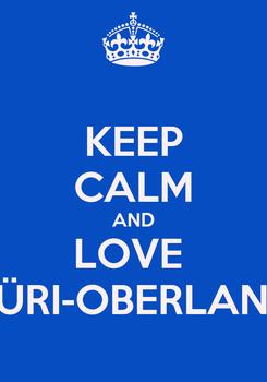 Poster: KEEP CALM AND LOVE  ZÜRI-OBERLAND