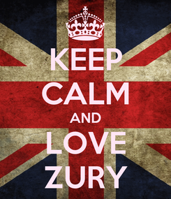 Poster: KEEP CALM AND LOVE ZURY
