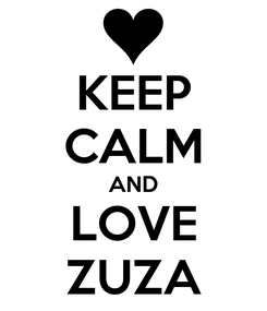 Poster: KEEP CALM AND LOVE ZUZA