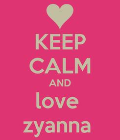 Poster: KEEP CALM AND love  zyanna