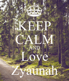 Poster: KEEP CALM AND Love Zyaunah