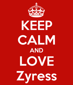 Poster: KEEP CALM AND LOVE Zyress