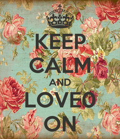 Poster: KEEP CALM AND LOVE0 ON