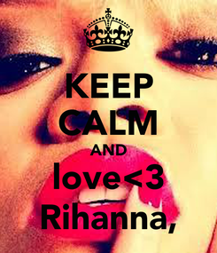 Poster: KEEP CALM AND love<3 Rihanna,