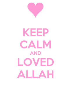 Poster: KEEP CALM AND LOVED ALLAH