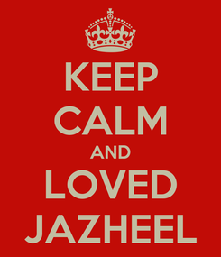 Poster: KEEP CALM AND LOVED JAZHEEL