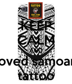 Poster: KEEP CALM AND loved samoan tattoo
