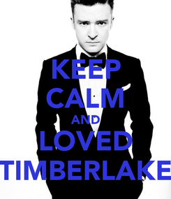 Poster: KEEP CALM AND LOVED TIMBERLAKE