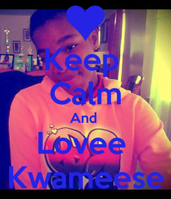 Poster: Keep  Calm And  Lovee  Kwameese