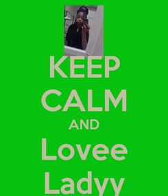 Poster: KEEP CALM AND Lovee Ladyy
