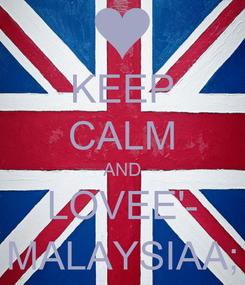 Poster: KEEP CALM AND LOVEE'- MALAYSIAA;