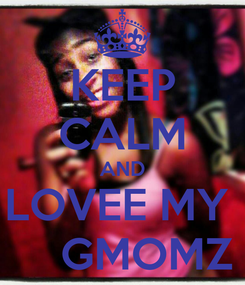 Poster: KEEP CALM AND LOVEE MY      GMOMZ