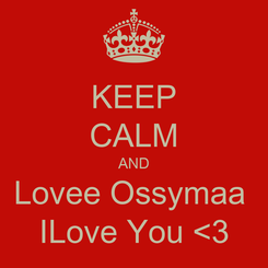 Poster: KEEP CALM AND Lovee Ossymaa  ILove You <3