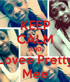 Poster: KEEP CALM AND Lovee Pretty Mee