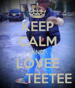 Poster: KEEP CALM AND LOVEE       TEETEE