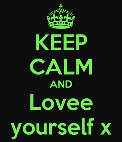 Poster: KEEP CALM AND Lovee yourself x