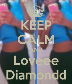 Poster: KEEP CALM AND Loveee Diamondd