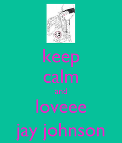 Poster: keep calm and loveee jay johnson