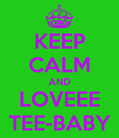 Poster: KEEP CALM AND LOVEEE TEE-BABY