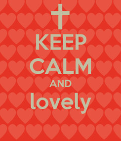 Poster: KEEP CALM AND lovely