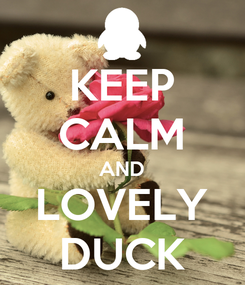 Poster: KEEP CALM AND LOVELY DUCK