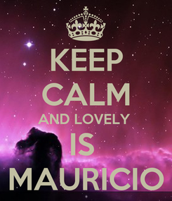 Poster: KEEP CALM AND LOVELY  IS  MAURICIO