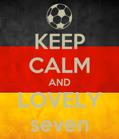 Poster: KEEP CALM AND LOVELY seven