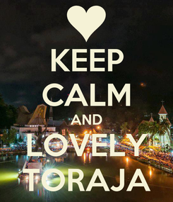 Poster: KEEP CALM AND LOVELY TORAJA