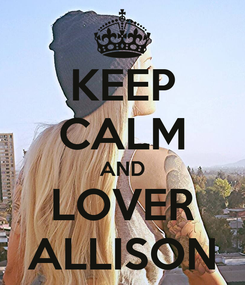 Poster: KEEP CALM AND LOVER ALLISON
