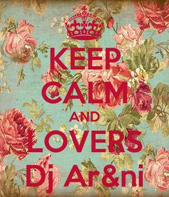 Poster: KEEP CALM AND LOVERS Dj Ar&ni