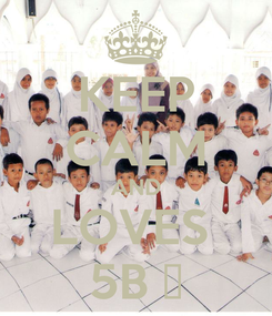 Poster: KEEP CALM AND LOVES  5B ♥