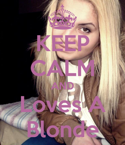 Poster: KEEP CALM AND Loves A Blonde