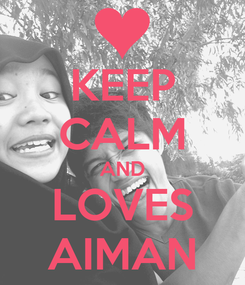 Poster: KEEP CALM AND LOVES AIMAN