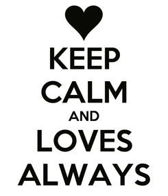 Poster: KEEP CALM AND LOVES ALWAYS
