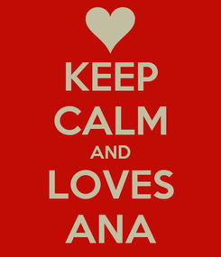 Poster: KEEP CALM AND LOVES ANA