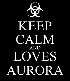 Poster: KEEP CALM AND LOVES AURORA