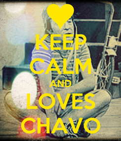 Poster: KEEP CALM AND LOVES CHAVO