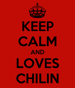 Poster: KEEP CALM AND LOVES CHILIN