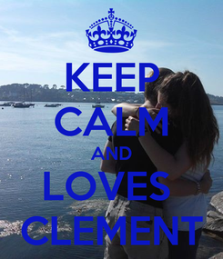 Poster: KEEP CALM AND LOVES  CLEMENT