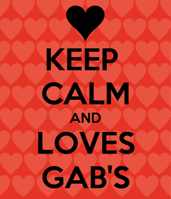 Poster: KEEP  CALM AND LOVES GAB'S
