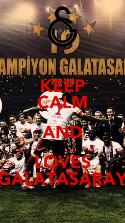 Poster: KEEP CALM AND LOVES GALATASARAY